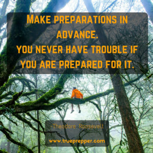 Make preparations in advance. You never have trouble if you are prepared for it.