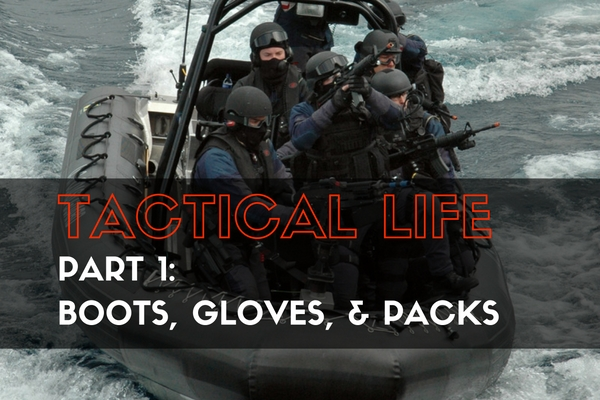 Tactical Life, Part 1 - Boots, Gloves, and Packs