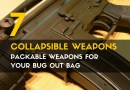 7 Collapsible Weapons: Packable Weapons for Your Bug Out Bag