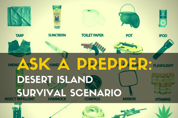 Ask a Prepper Series- Desert Island Survival Scenario