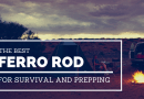 The Best Ferro Rod for Prepping and Survival