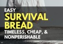 Easy Survival Bread: Timeless, Cheap, and Nonperishable