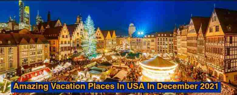Amazing Vacation Places In USA In December 2021