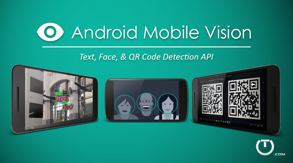 Introducing Android Mobile Vision API - Truiton