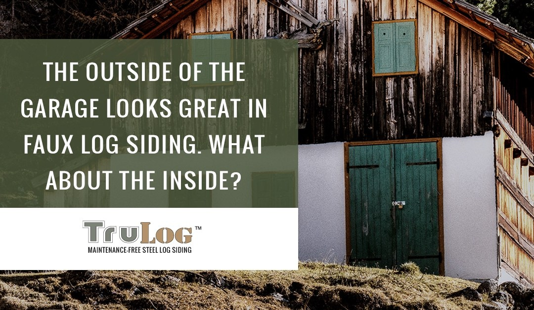 The Outside Of The Garage Looks Great In Faux Log Siding. What About The Inside?