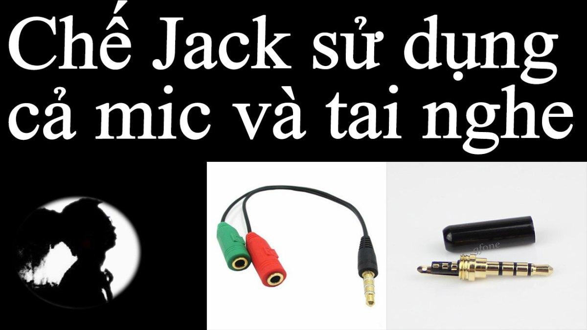 Chế jack sử dụng cả mic và tai nghe