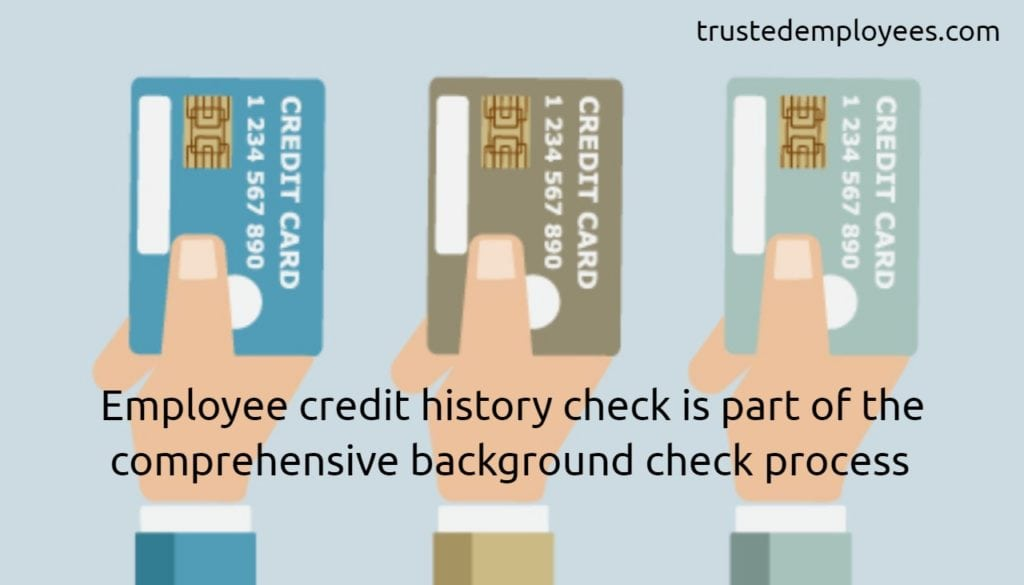 Employee credit history check ispart of the comprehensive background check process