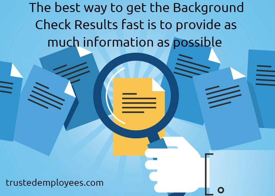 The best way to get the Background Check Results fast is to provide as much information as possible