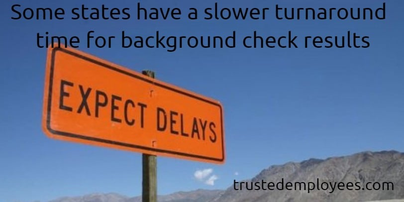 Some states have a slower turnaround time for background check results