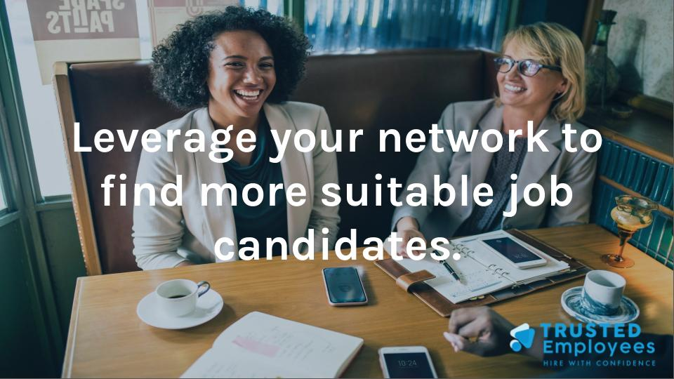 Leverage your network to find a more suitable job candidate