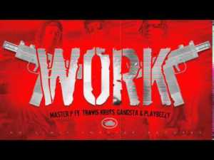 Work – Master P ft. Travis Kr8ts , Gangsta & Playbeezy