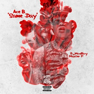 "Ace B ""SAME DAY"" ft. MoeRoy & Master P"
