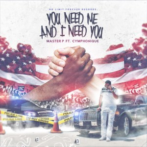 "MASTER P ""YOU NEED ME, I NEED YOU"" ft. CYMPHONIQUE (Artwork & Lyrics Leak)"