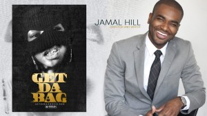 "JAMAL HILL SIGNS ON AS DIRECTOR AND WRITER FOR ""GET DA BAG"" MOVIE"