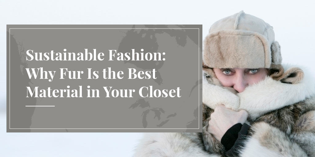 sustainable fashion means wearing fur