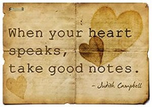 When-your-heart-speaks-take-good-notes