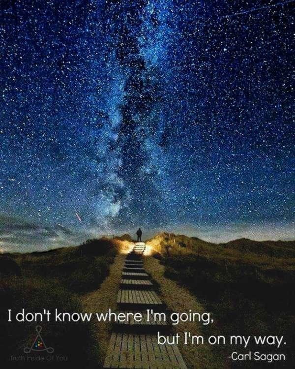 I don t know where i'm going, but i'm on my way. ~ Carl Sagan