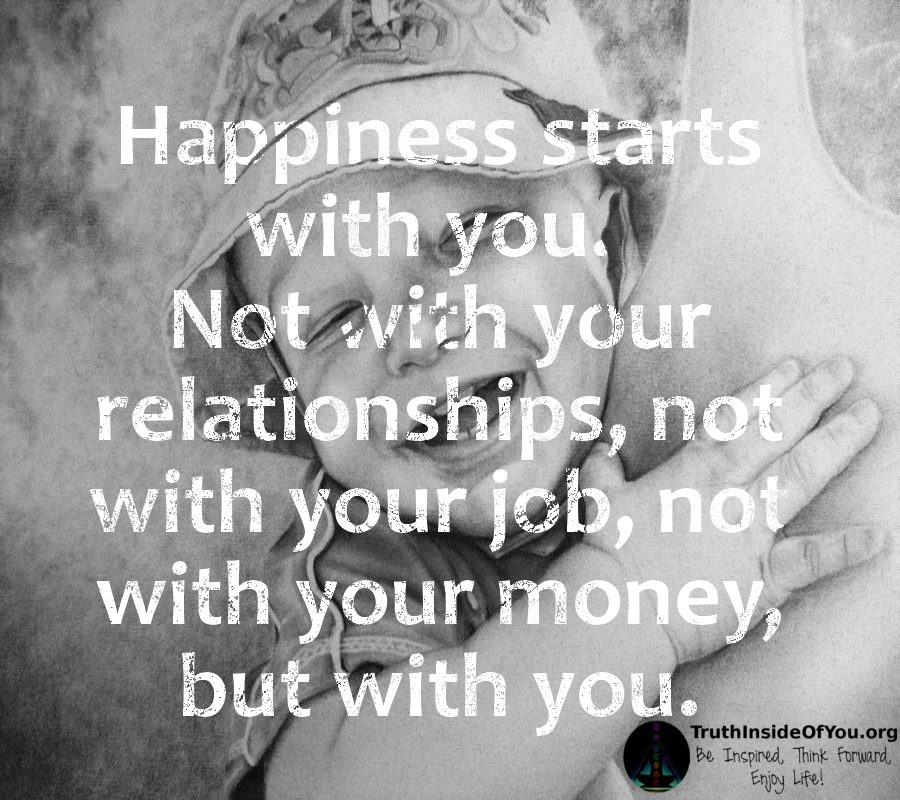 Happiness starts with you.
