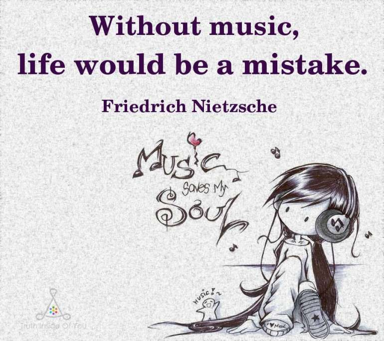 Without music, life would be a mistake. ~ Friedrich Nietzsche