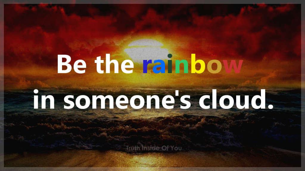 Be the rainbow in someone
