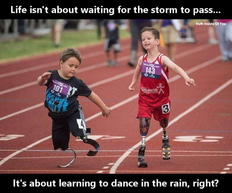 Life isn't about waiting for the storm to pass.