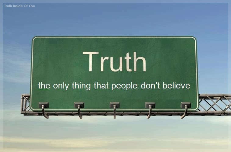 Truth the only thing that people don't believe
