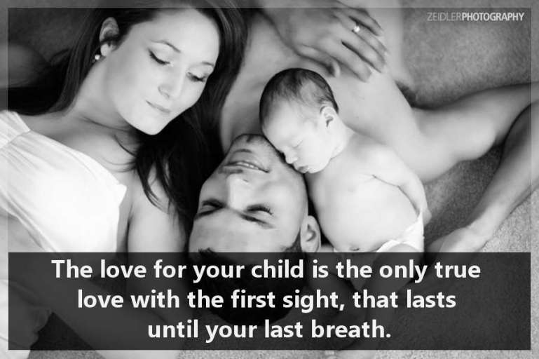 The love for your child is the only true love with the first sight, that lasts until your last breath.
