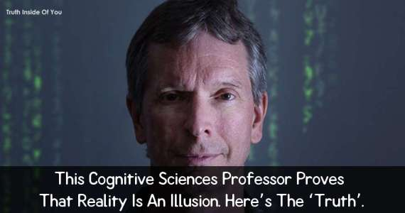 This Cognitive Sciences Professor Proves That Reality Is An Illusion. Here's The 'Truth'.