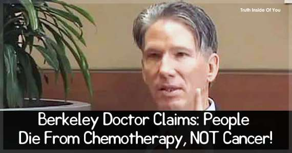 Berkeley Doctor Claims: People Die From Chemotherapy, NOT Cancer!