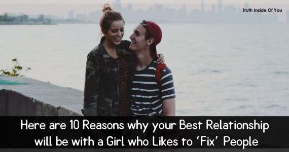 Here are 10 Reasons why your Best Relationship will be with a Girl who Likes to 'Fix' People
