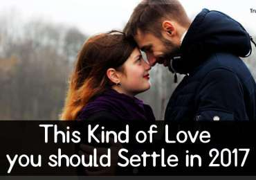 This Kind of Love you should Settle in 2017