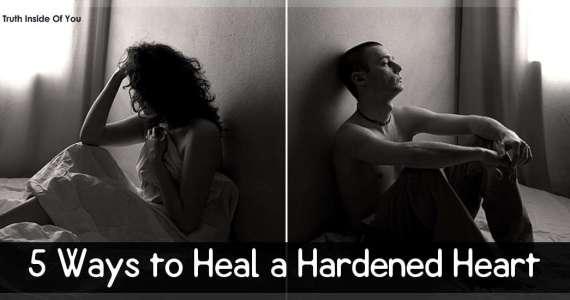 5 Ways to Heal a Hardened Heart
