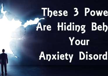 These 3 powers are hiding behind your anxiety disorder!