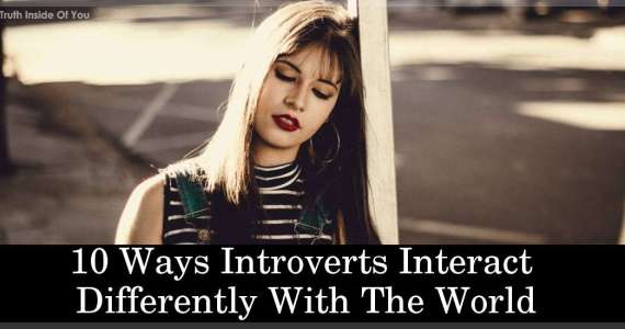 10 Ways Introverts Interact Differently With The World