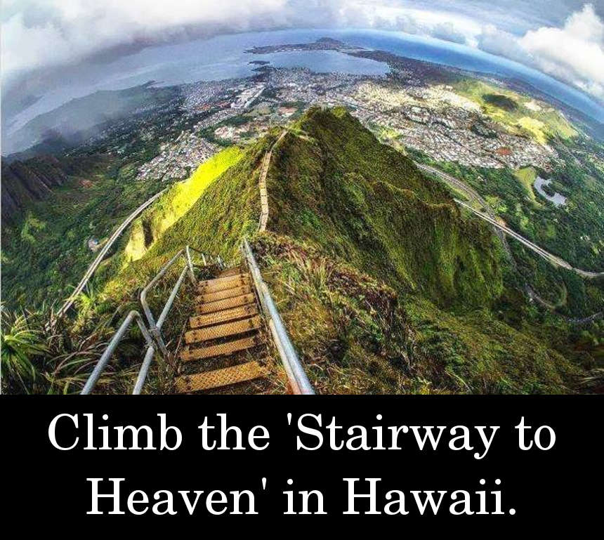 Climb the 'Stairway to Heaven' in Hawaii.