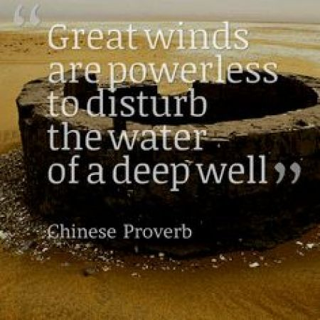 "#9. ""Great winds are powerless to disturb the water of a deep well."""