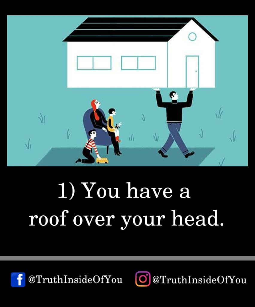 1. You have a roof over your head