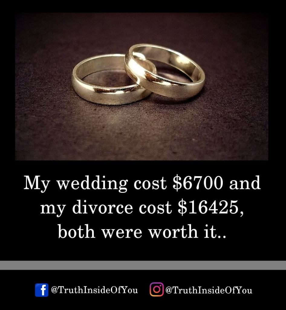 10. My wedding cost 6700 and my divorce cost 16425