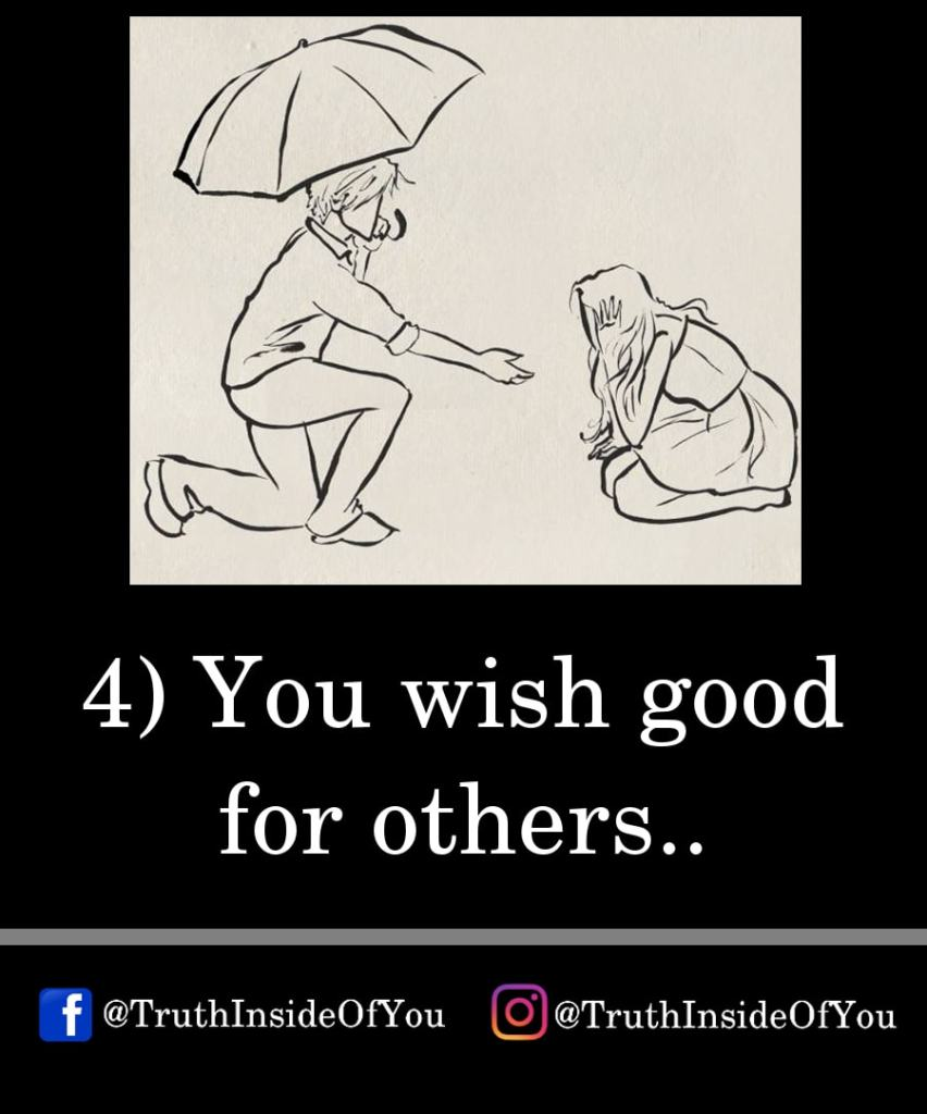 4. You wish good for others.