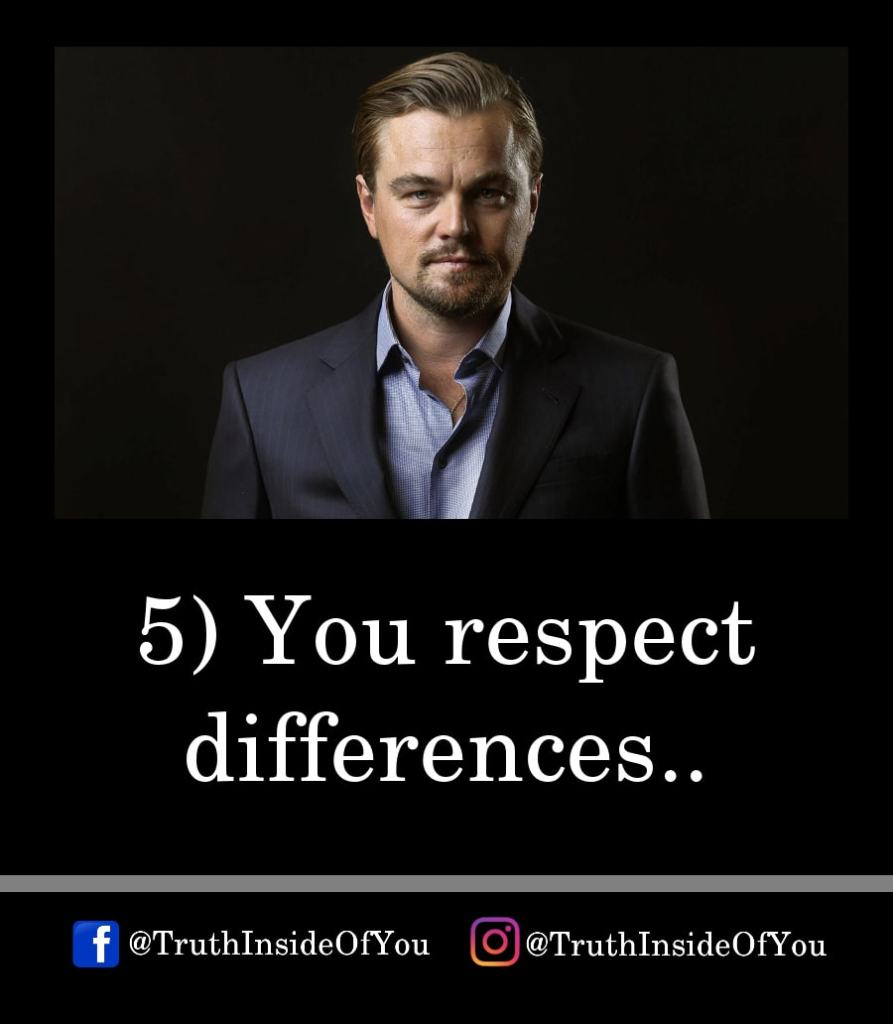 5. You respect differences.