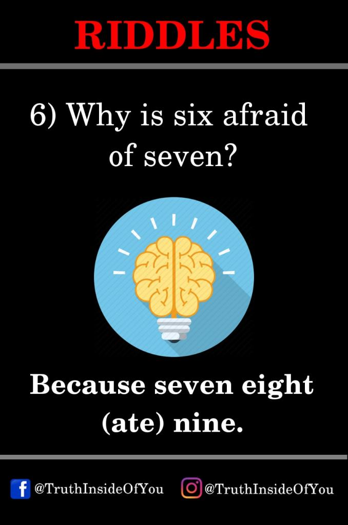 6. Why is six afraid of seven
