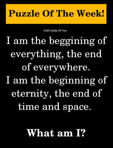 I am the beggining of everything, the end of everywhere. I am the beginning of eternity, the end of time and space. What am I?