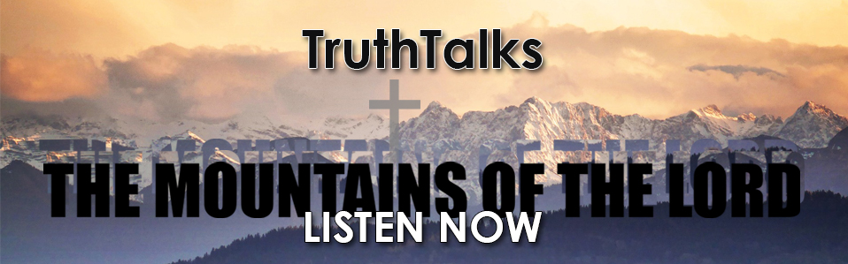 Mountains of the Lord TruthTalks