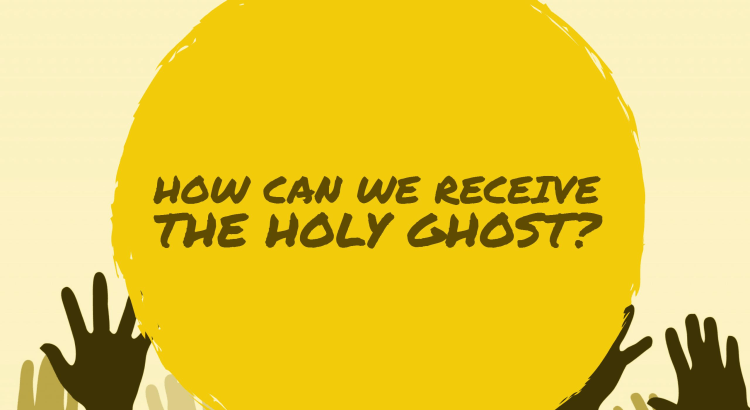 How Can We Receive The Holy Ghost