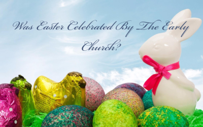 Was Easter Celebrated by the Early Church?