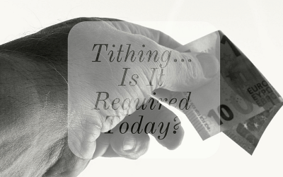 Tithing… Is It Required Today?