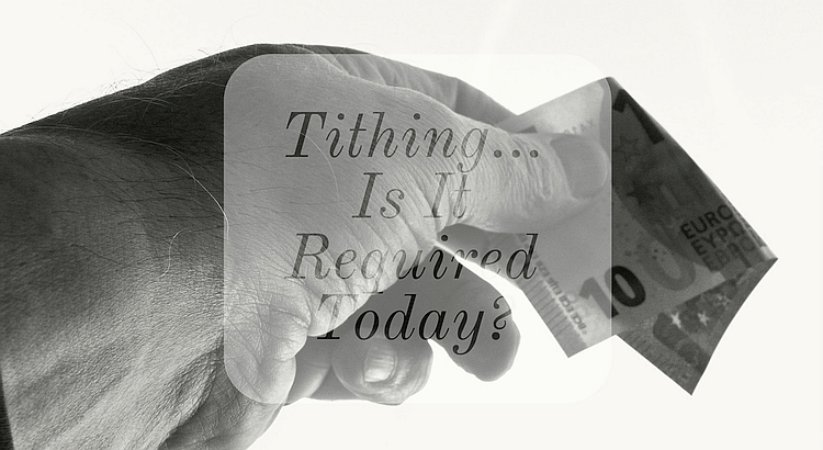 Tithing... Is It Required Today?
