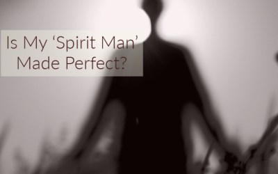 Is My 'Spirit Man' Made Perfect?