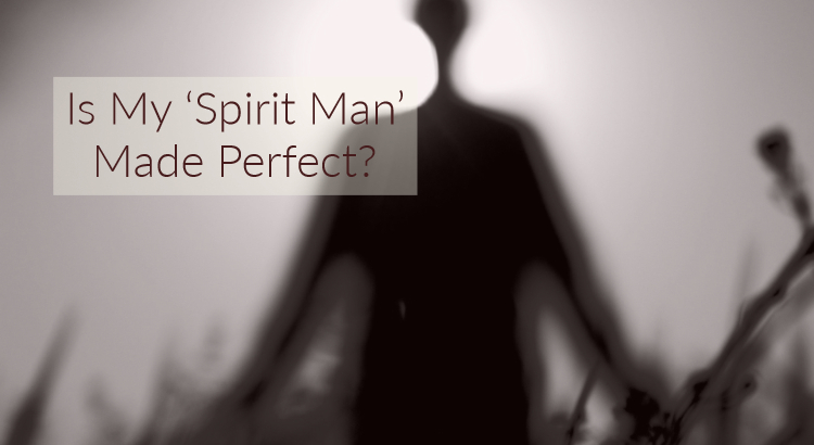 Is My Spirit Man Made Perfect?