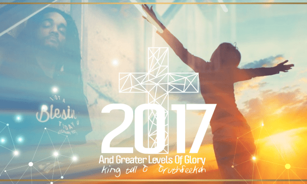 2017 And Greater Levels Of Glory | Interview & Prayer Call With King Tall T & TruthSeekah